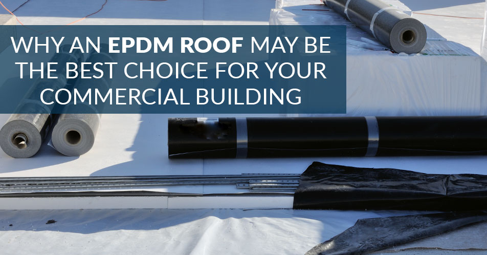 Why an EPDM Roof May Be the Best Choice for Your Commercial Building
