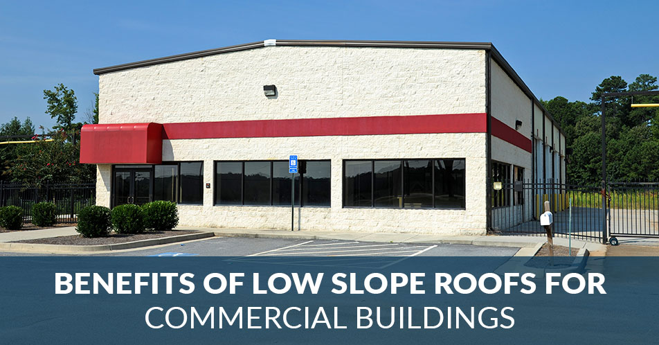 Benefits of Low Slope Roofs for Commercial Buildings