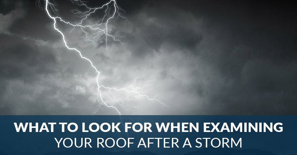 What to Look for When Examining Your Roof After a Storm