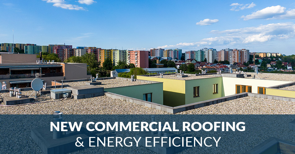 New Commercial Roofing & Energy Efficiency