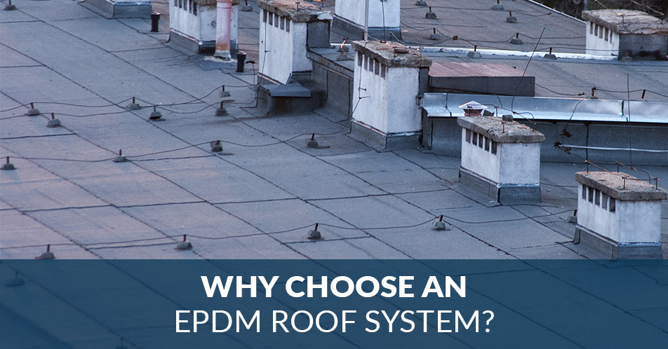 Why Choose an EPDM Roof System?