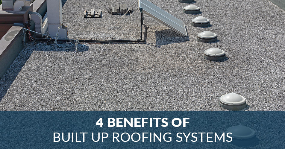 4 Benefits of Built Up Roofing Systems