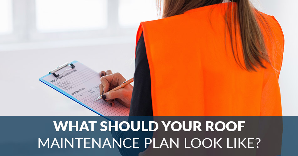 What Should Your Roof Maintenance Plan Look Like?