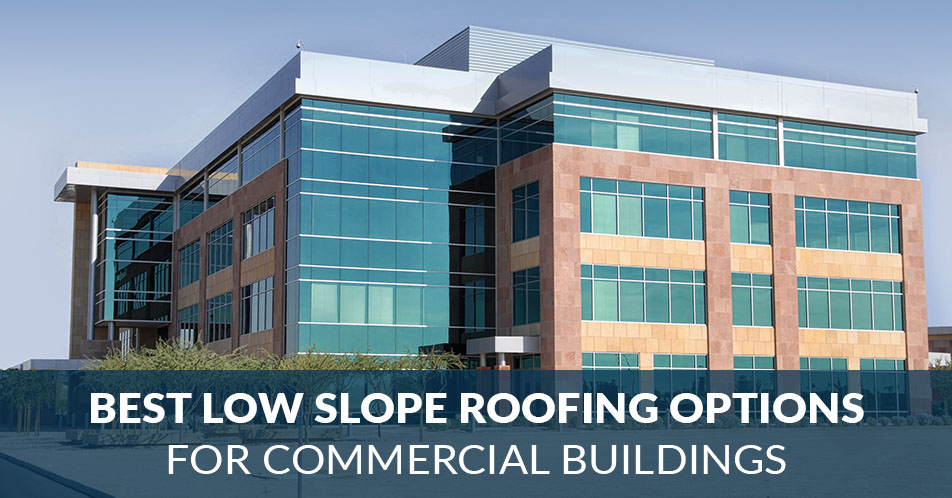 Best Low Slope Roofing Options for Commercial Buildings